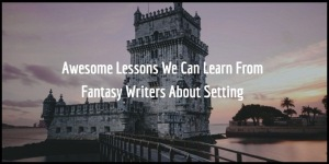 Awesome_Lessons_Fantasy_Writers_Can_Teach_Us_About_Setting